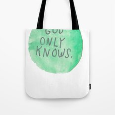 GOD ONLY KNOWS. Tote Bag