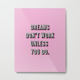 Dreams Don't Work Unless You Do Pink Metal Print