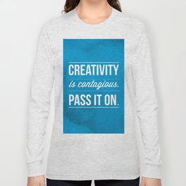 Creativity is contagious, Pass it on! Long Sleeve T-shirt