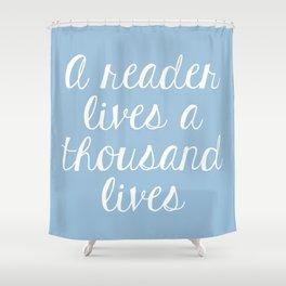A Reader Lives a Thousand Lives - Blue Shower Curtain