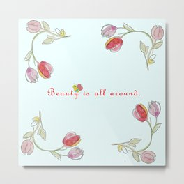 Beauty is All Around Flowers Flame Metal Print
