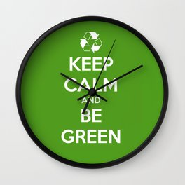 Keep Calm and Be Green Wall Clock