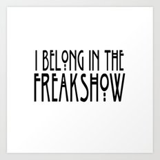 I Belong In The Freakshow Art Print
