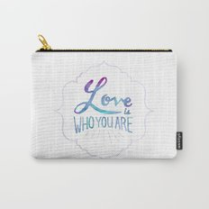 Love is Who You Are Carry-All Pouch