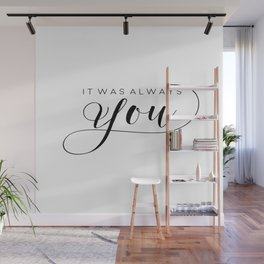 PRINTABLE Art,It Was Always You,Love Sign,Love Quote,I Love You More,Gift For Her,Gift For Him Wall Mural
