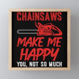 Chainsaws Make Me Happy You Not So Much Framed Mini Art Print