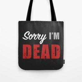 Sorry, I'M DEAD Tote Bag