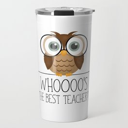 Whoooo's The Best Teacher?! Travel Mug