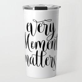 Every Moment Matters, Printable Art, Printable Decor,Motivational Art, Decor Travel Mug