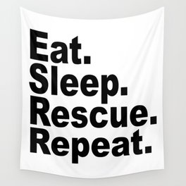 Eat Sleep Rescue Repeat Wall Tapestry