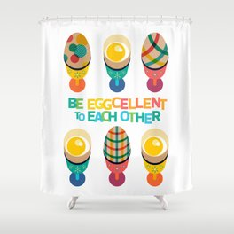 Be Eggcellent To Each Other Shower Curtain