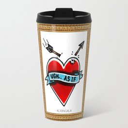 Ugh. AS IF! Travel Mug