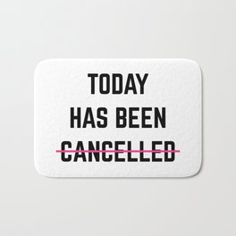 Today Has Been Cancelled Funny Quote Bath Mat