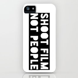Shoot Film, Not People iPhone Case