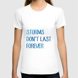 Storms Don't Last Forever Quote T-shirt