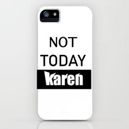 not today karen iPhone Case