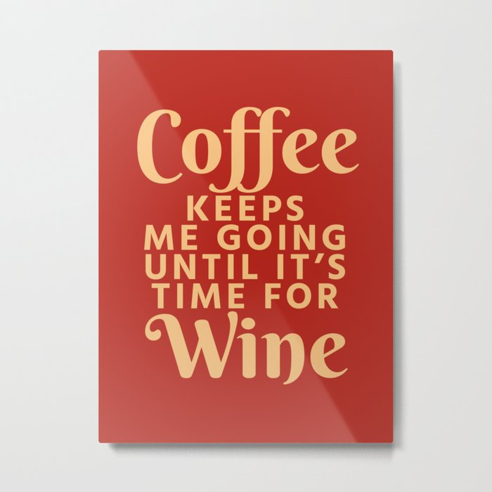 Coffee Keeps Me Going Until It's Time For Wine (Crimson) Metal Print