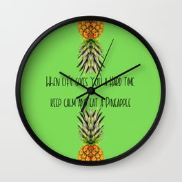 When life gives you a Hard time, Keep calm and eat a Pineapple Wall Clock