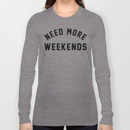 NEED MORE WEEKENDS Long Sleeve T-shirt