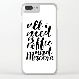All I Need Is Coffee And Mascara Funny Wall Art Girl Room Decor Mascara Quote Coffee Quote Study Clear iPhone Case