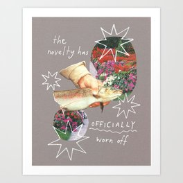the novelty has officially worn off Art Print
