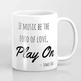 If music be the food of love, play on | Shakespeare Quote Coffee Mug