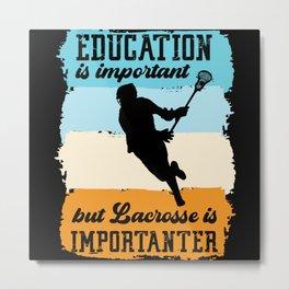 Education Is Important But Lacrosse Is Metal Print