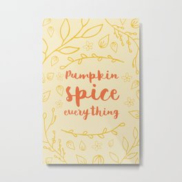 Pumpkin Spice Everything - typography Metal Print