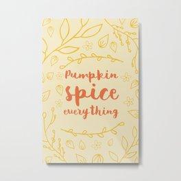 Pumpkin Spice Everything - typography Metal Print