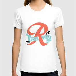 R FOR LIFE  T-shirt