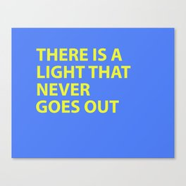 THERE IS A LIGHT THAT NEVER GOES OUT Canvas Print