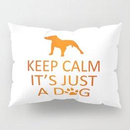 Keep Calm It's Just A Dog Pillow Sham