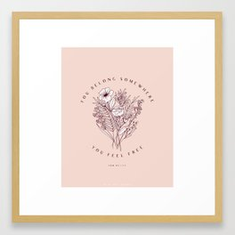 """""""You Belong Somewhere You Feel Free"""" Top Petty Quote with Floral Bouqet Framed Art Print"""