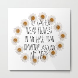 I'd rather wear flowers in my hair Metal Print