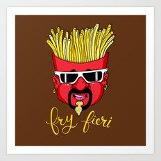 Fry Fieri Art Print