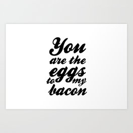 You are the eggs to my bacon Art Print