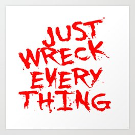 Just Wreck Everything Bright Red Grunge Graffiti Art Print