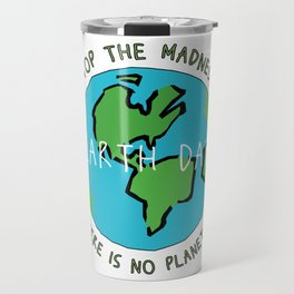 Earth Day - Stop the Madness - There is No Planet B Mother Gift Design Travel Mug
