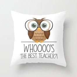 Whoooo's The Best Teacher?! Throw Pillow