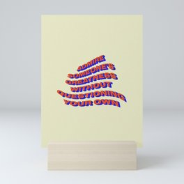 ADMIRE SOMEONES GREATNESS WITHOUT QUESTIONING YOUR OWN Mini Art Print