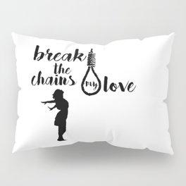 BREAK THE CHAINS Pillow Sham