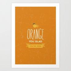 Orange you glad you're mine Art Print