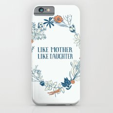 Like Mother, Like Daughter Slim Case iPhone 6s