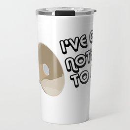 Nothing To Say Travel Mug