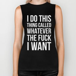 I Do This Thing Called Whatever The Fuck I Want (Black) Biker Tank