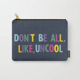 don't be all like uncool Carry-All Pouch