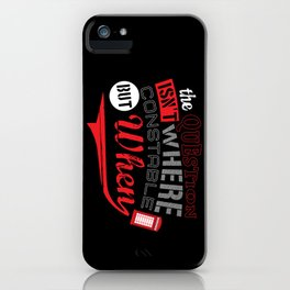 The Question isn't Where, but When! iPhone Case