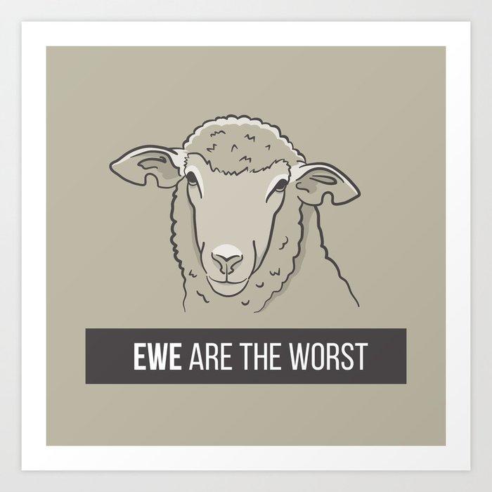 Ewe Are the Worst Art Print