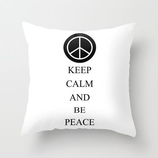 Keep Calm and Be Peace Throw Pillow