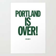 Portland is Over! (If you want it) - Shirt Art Print